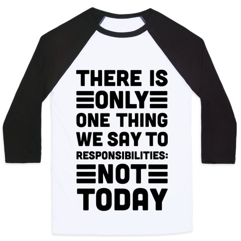There is Only One Thing We Say To Responsibilities Not Today Baseball Tee