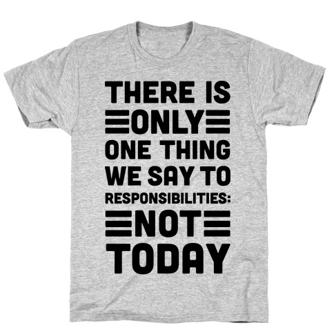 There is Only One Thing We Say To Responsibilities Not Today Mens T-Shirt