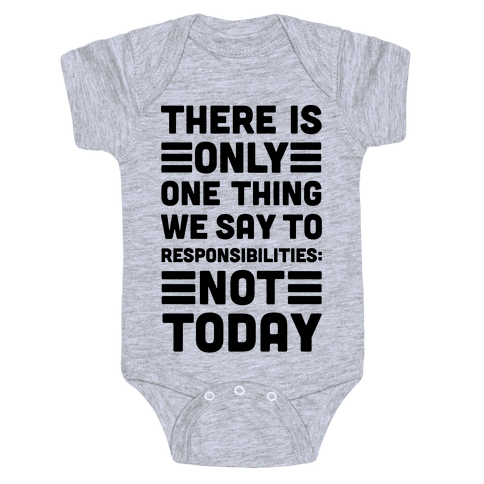 There is Only One Thing We Say To Responsibilities Not Today Baby Onesy