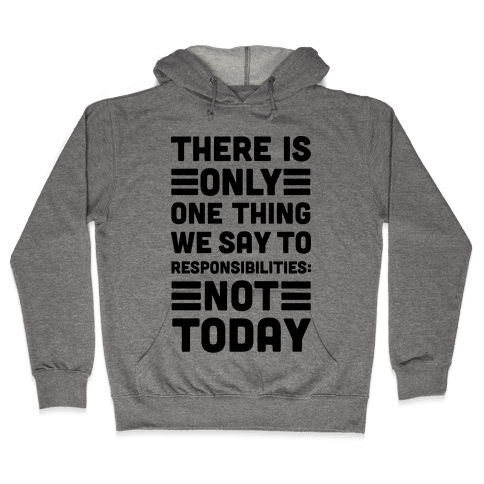 There is Only One Thing We Say To Responsibilities Not Today Hooded Sweatshirt