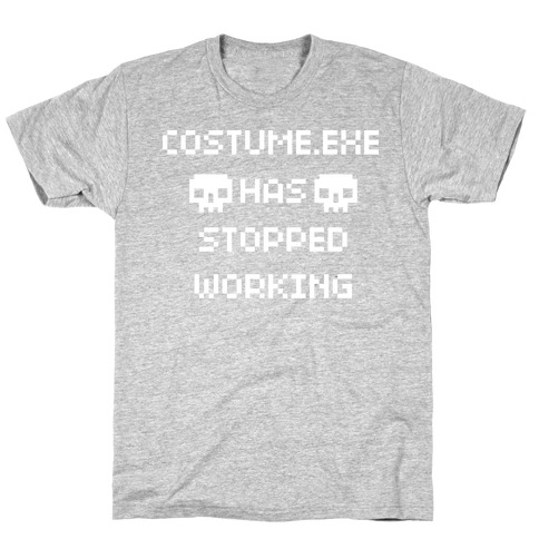 Costume.exe Has Stopped Working T-Shirt