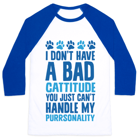 I Don't Have A Bad Cattitude You Just Can't Handle My Purrsonality Baseball Tee