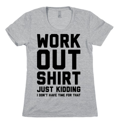 Workout Shirt - Just Kidding Womens T-Shirt