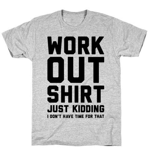 Workout Shirt - Just Kidding T-Shirt