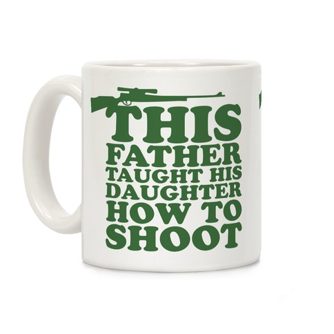 This Father Taught His Daughter How to Shoot Coffee Mug