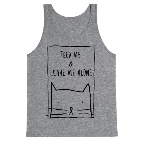 Feed Me And Leave Me Alone Tank Top