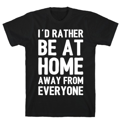 I'd Rather Be At Home Away From Everyone Mens T-Shirt