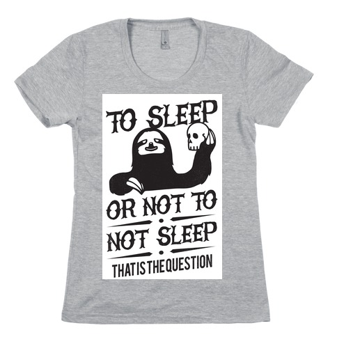 Sleep or Not to Not Sleep Womens T-Shirt