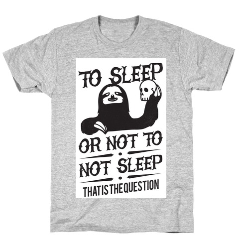 Sleep or Not to Not Sleep Mens/Unisex T-Shirt