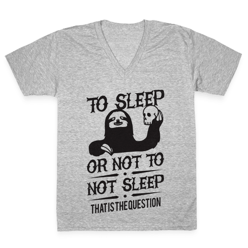 Sleep or Not to Not Sleep V-Neck Tee Shirt