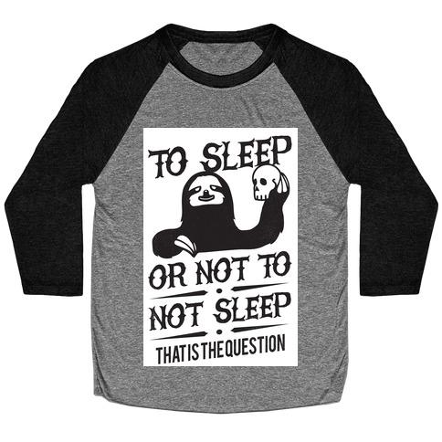 Sleep or Not to Not Sleep Baseball Tee