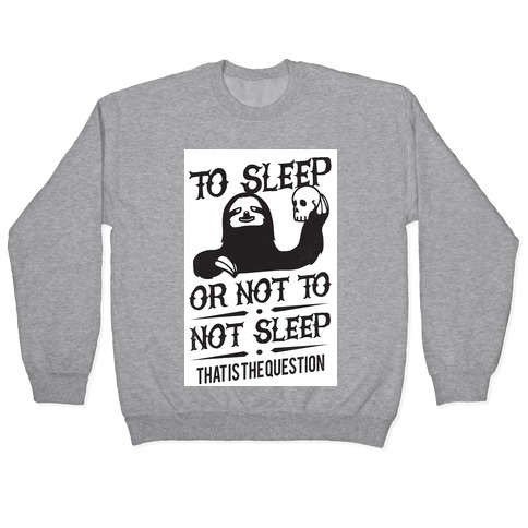 Sleep or Not to Not Sleep Pullover