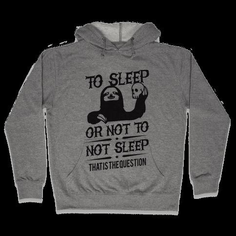 Sleep or Not to Not Sleep Hooded Sweatshirt