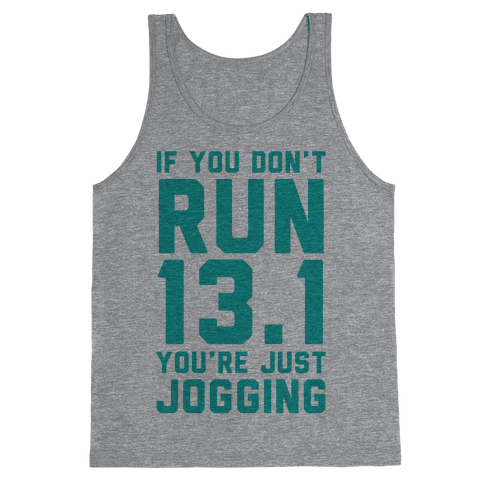 If You Don't Run 13.1 You're Just Jogging Tank Top