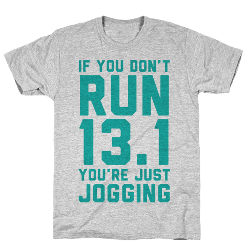 If You Don't Run 13.1 You're Just Jogging Mens T-Shirt