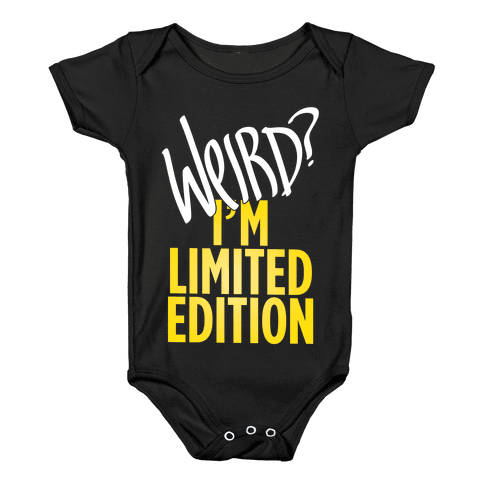 Weird? I'm Limited Edition Baby Onesy
