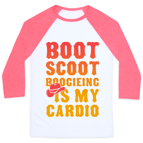 Boot Scoot Boogieing is My Cardio Baseball Tee