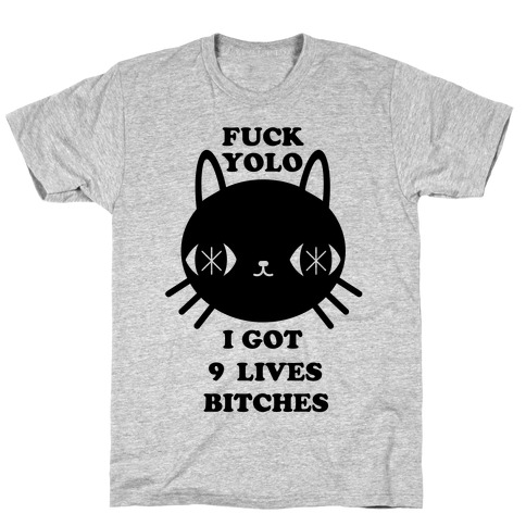I Got Nine Lives Bitches T-Shirt