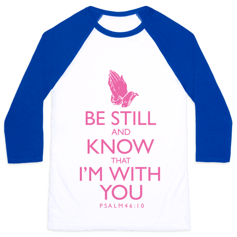 Be Still and Know that I'm With You Baseball Tee