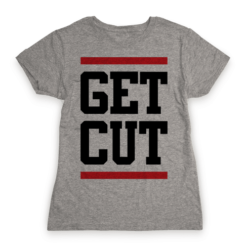 Get Cut Womens T-Shirt