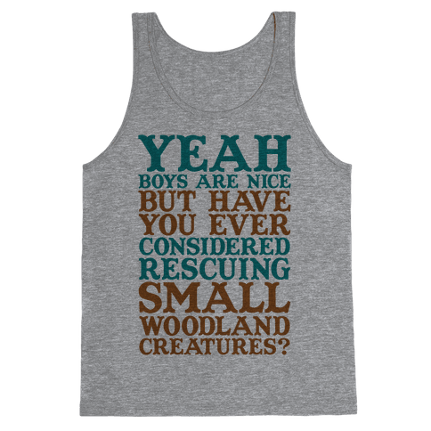 Yeah Boys Are Nice But Have You Ever Considered Rescuing Small Woodland Creatures Tank Top