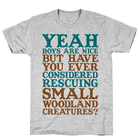 Yeah Boys Are Nice But Have You Ever Considered Rescuing Small Woodland Creatures Mens T-Shirt