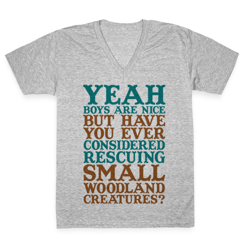 Yeah Boys Are Nice But Have You Ever Considered Rescuing Small Woodland Creatures V-Neck Tee Shirt