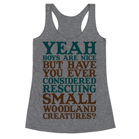 Yeah Boys Are Nice But Have You Ever Considered Rescuing Small Woodland Creatures Racerback Tank Top