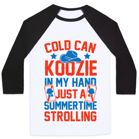 Cold Can Koozie In My Hand Just A Summertime Strolling Baseball Tee