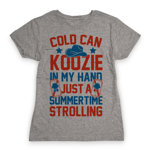 Cold Can Koozie In My Hand Just A Summertime Strolling Womens T-Shirt