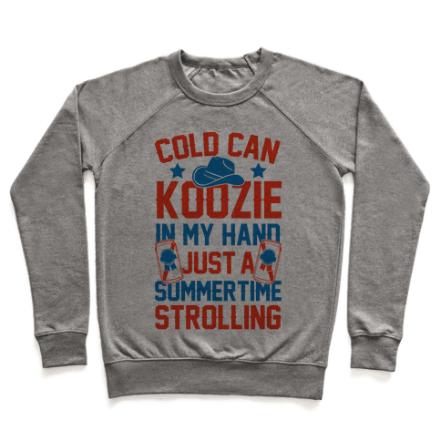 Cold Can Koozie In My Hand Just A Summertime Strolling Pullover