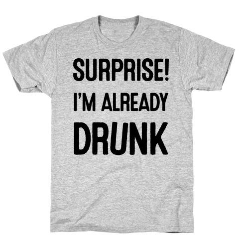 Surprise I'm Already Drunk T-Shirt