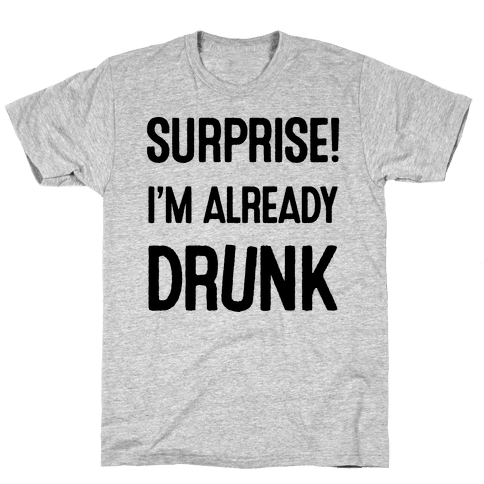 Surprise I'm Already Drunk Mens T-Shirt