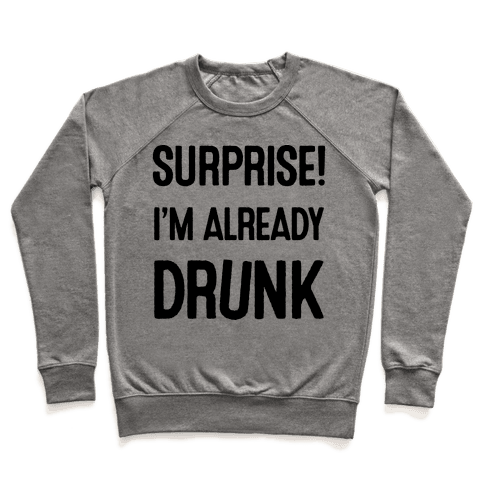 Surprise I'm Already Drunk Pullover