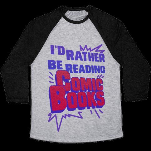 I'd Rather Be Reading Comic Books Baseball Tee