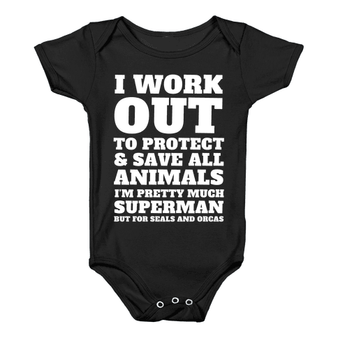 I Work Out To Protect All Animals Baby Onesy