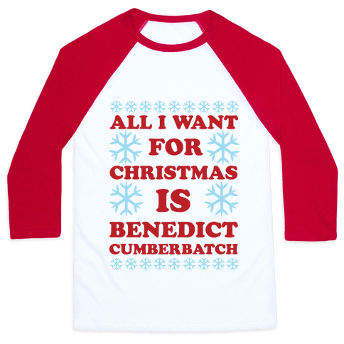 All I Want For Christmas is Benedict Cumberbatch Baseball Tee