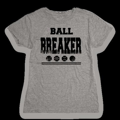 Ball Breaker Womens T-Shirt
