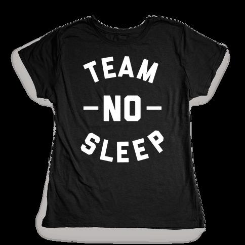 Team No Sleep Womens T-Shirt