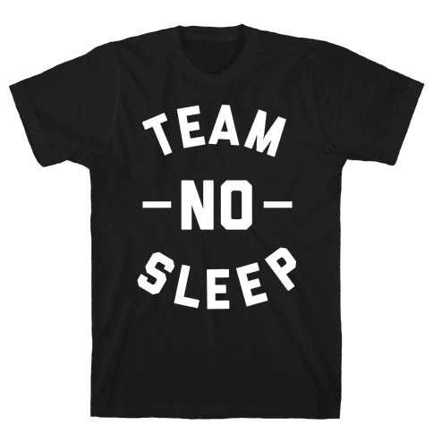 Team No Sleep Mens T-Shirt