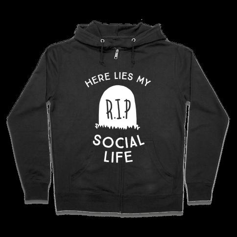 Here Lies My Social Life Zip Hoodie