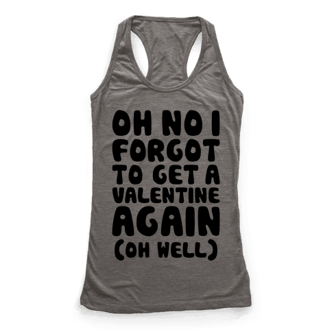 Oh No I Forgot To Get A Valentine Again (Oh Well) Racerback Tank Top