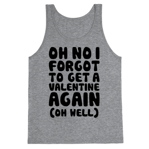 Oh No I Forgot To Get A Valentine Again (Oh Well) Tank Top