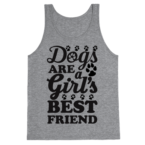Dogs Are A Girls Best Friend Tank Top