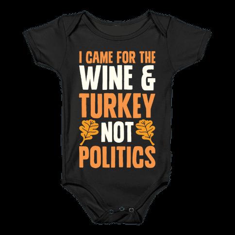 I Came For The Wine & Turkey Not Politics Baby Onesy