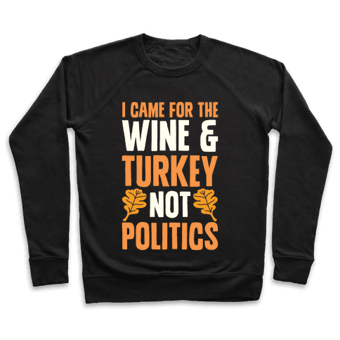 I Came For The Wine & Turkey Not Politics Pullover
