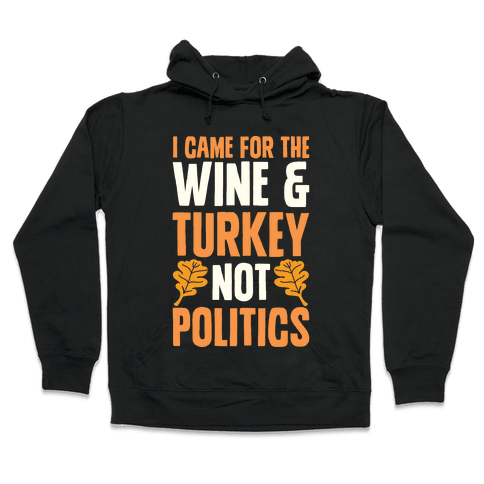 I Came For The Wine & Turkey Not Politics Hooded Sweatshirt