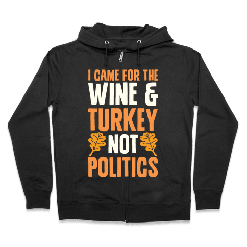 I Came For The Wine & Turkey Not Politics Zip Hoodie