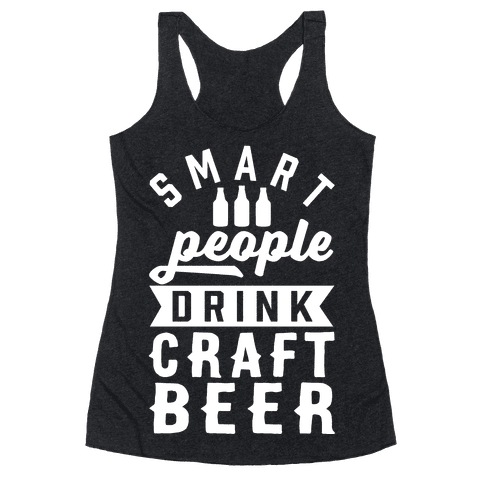 Smart People Drink Craft Beer Racerback Tank Top