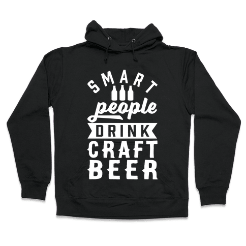 Smart People Drink Craft Beer Hooded Sweatshirt